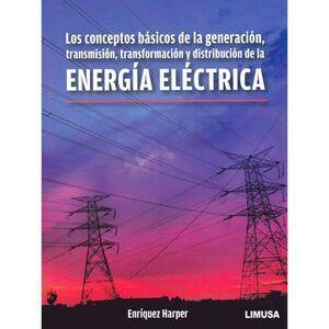 Los conceptos básicos de la generación, transmisión, transformación y distribución de la Energía Eléctrica