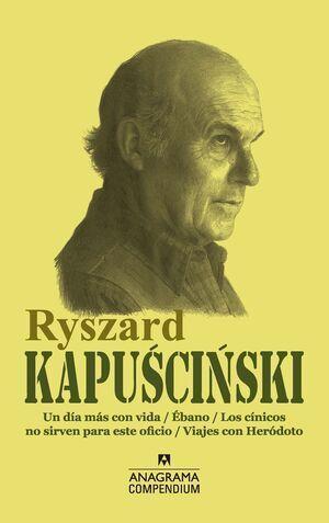 KAPUSCINSKI (UN DIA MAS CON VIDA/ EBANO/ LOS CINICOS NO SIRVEN PARA ESTE OFICIO/ VIAJES CON HERODOTO)