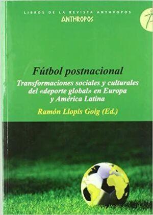 FUTBOL POSTNACIONAL, TRANSFORMACIONES SOCIALES Y CULTURALES DEL DEPORTE GLOBAL EN EUROPA Y AMERICA LATINA
