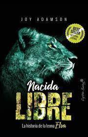 NACIDA LIBRE. LA HISTORIA DE LA LEONA ELSA