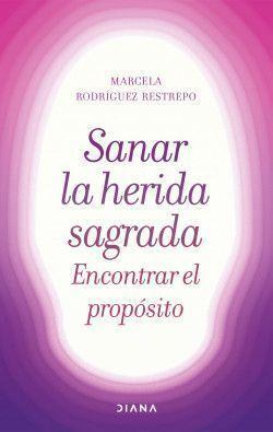 SANAR LA HERIDA SAGRADA ENCONTRAR EL PROPÓSITO