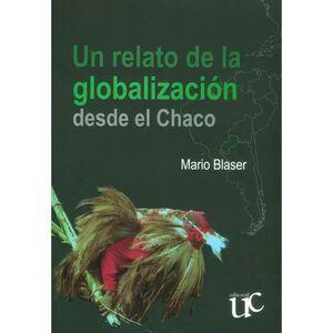 RELATO DE LA GLOBALIZACION DESDE EL CHACO, UN
