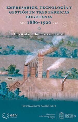 Empresarios, tecnología y gestión en tres fábricas Bogotanas 1880-1920