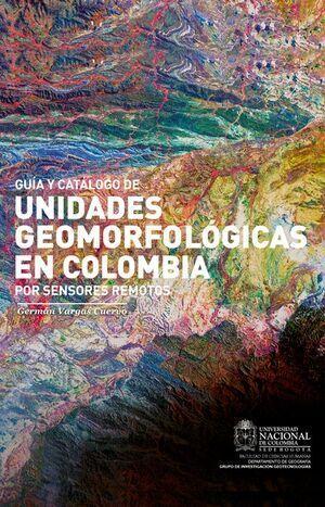 Guía y catálogo de unidades geomorfológicas en Colombia: Por sensores remotos (Reimpresión)