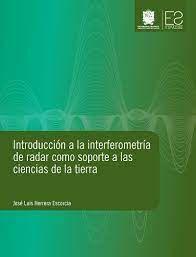 INTRODUCCION A LA INTERFEROMETRIA DE RADAR COMO SOPORTE A LAS CIENCIAS DE LA TIERRA