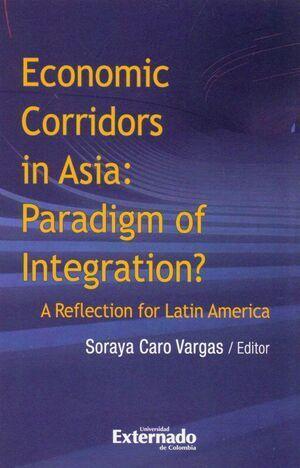 ECONOMIC CORRIDORS IN ASIA: PARADIGM OF INTEGRATION? A REFLECTION FOR LATIN AMERICA
