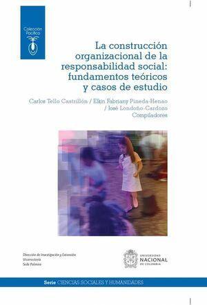 CONSTRUCCIÓN ORGANIZACIONAL DE LA RESPONSABILIDAD SOCIAL, LA