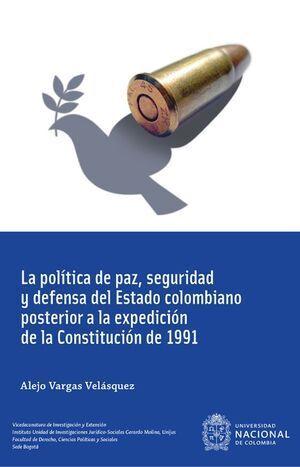 La política de paz, seguridad y defensa del Estado colombiano posterior a la expedición de la Construcción de 1991